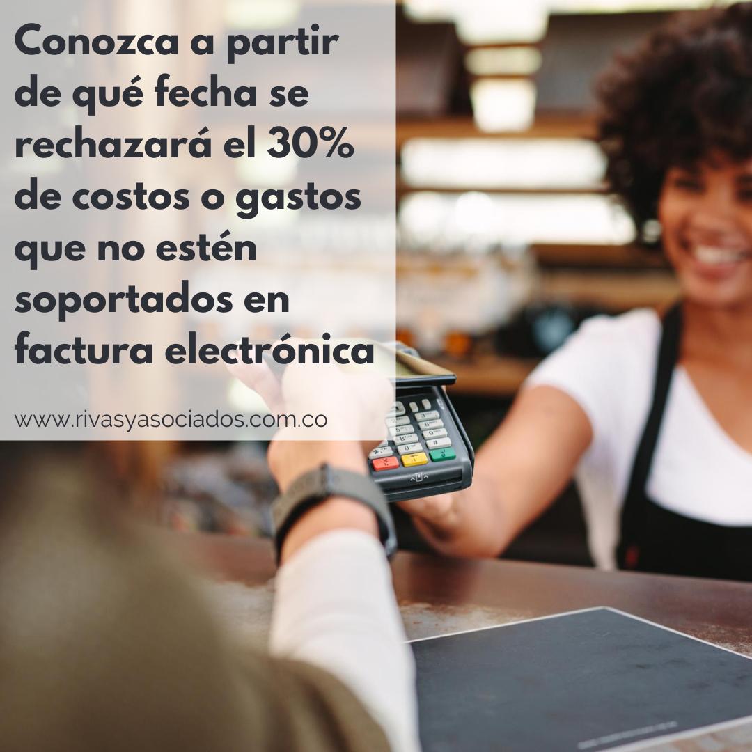 Conozca A Partir De Qué Fecha Se Rechazará El 30% De Costos O Gastos Que No Estén Soportados En Factura Electrónica